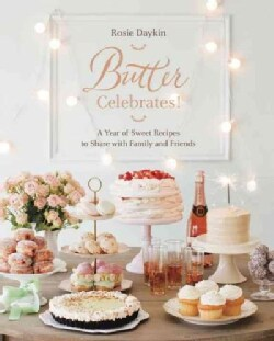 Butter Celebrates!: Delicious Recipes for Special Occasions (Hardcover)