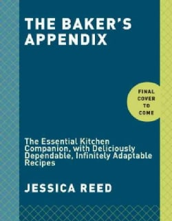 The Baker's Appendix: The Essential Kitchen Companion, With Deliciously Dependable, Infinitely Adaptable Recipes (Hardcover)