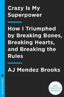 Crazy Is My Superpower: How I Triumphed by Breaking Bones, Breaking Hearts, and Breaking the Rules (Hardcover)