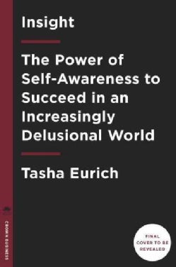 Insight: Why We're Not As Self-Aware As We Think, and How Seeing Ourselves Clearly Helps Us Succeed at Work and i... (Hardcover)