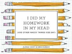 I Did My Homework in My Head: And Other Wacky Things Kids Say (Hardcover)