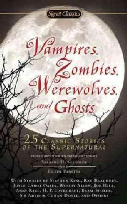 Vampires, Zombies, Werewolves and Ghosts: 25 Classic Stories of the Supernatural (Paperback)
