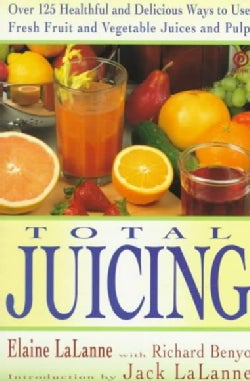 Total Juicing: Over 125 Healthful and Delicious Ways to Use Fresh Fruit and Vegetable Juices and Pulp (Paperback)