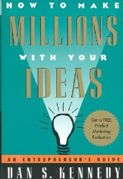 How to Make Millions With Your Ideas: An Entrepreneur's Guide (Paperback)