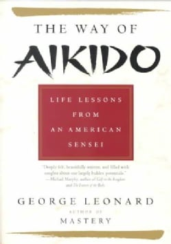 The Way of Aikido: Life Lessons from an American Sensei (Paperback)