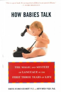 How Babies Talk: The Magic and Mystery of Language in the First Three Years of Life (Paperback)