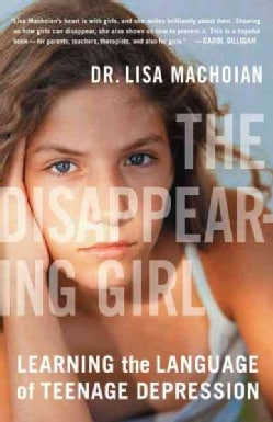 The Disappearing Girl: Learning the Language of Teenage Depression (Paperback)