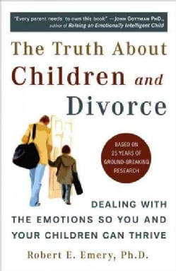 The Truth About Children And Divorce: Dealing With the Emotions So You And Your Children Can Thrive (Paperback)