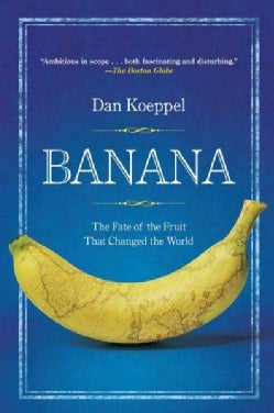 Banana: The Fate of the Fruit That Changed the World (Paperback)