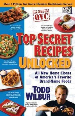 Top Secret Recipes Unlocked: All New Home Clones of America's Favorite Brand-Name Foods (Paperback)