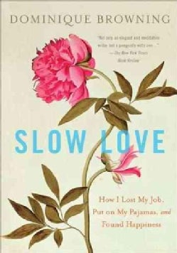 Slow Love: How I Lost My Job, Put on My Pajamas, and Found Happiness (Paperback)