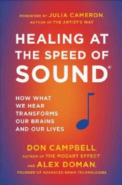 Healing at the Speed of Sound: How What We Hear Transforms Our Brains and Our Lives (Paperback)