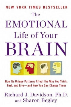 The Emotional Life of Your Brain: How Its Unique Patterns Affect the Way You Think, Feel, and Live-and How You Ca... (Paperback)