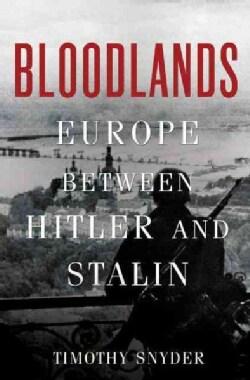 Bloodlands: Europe Between Hitler and Stalin (Hardcover)