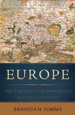Europe: The Struggle for Supremacy, from 1453 to the Present (Hardcover)