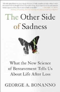 The Other Side of Sadness: What the New Science of Bereavement Tells Us About Life After Loss (Paperback)