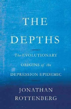 The Depths: The Evolutionary Origins of the Depression Epidemic (Hardcover)