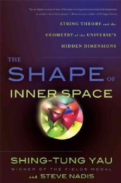 The Shape of Inner Space: String Theory and the Geometry of the Universe's Hidden Dimensions (Paperback)