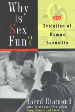 Why Is Sex Fun?: The Evolution of Human Sexuality (Paperback)