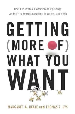 Getting More of What You Want: How the Secrets of Economics and Psychology Can Help You Negotiate Anything, in Bu... (Hardcover)