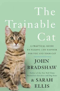 The Trainable Cat: A Practical Guide to Making Life Happier for You and Your Cat (Hardcover)