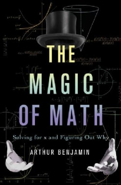 The Magic of Math: Solving for X and Figuring Out Why (Hardcover)
