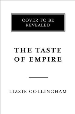 The Taste of Empire: How Britain's Quest for Food Shaped the Modern World (Hardcover)