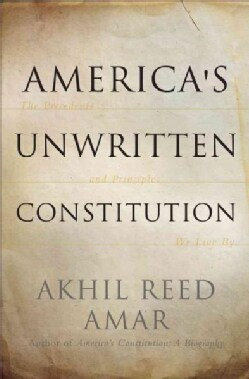America's Unwritten Constitution: The Precedents and Principles We Live By (Paperback)