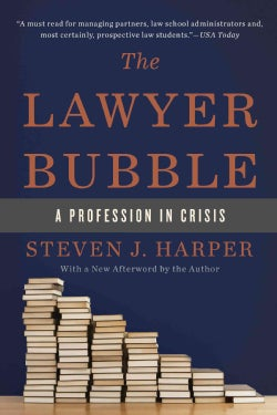The Lawyer Bubble: A Profession in Crisis (Paperback)