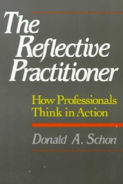 The Reflective Practitioner: How Professionals Think in Action (Paperback)