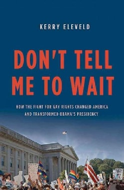 Don't Tell Me to Wait: How the Fight for Gay Rights Changed America and Transformed Obama's Presidency (Hardcover)