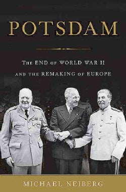 Potsdam: The End of World War II and the Remaking of Europe (Hardcover)