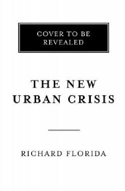 The New Urban Crisis: How Our Cities Are Increasing Inequality, Deepening Segregation, and Failing the Middle Cla... (Hardcover)