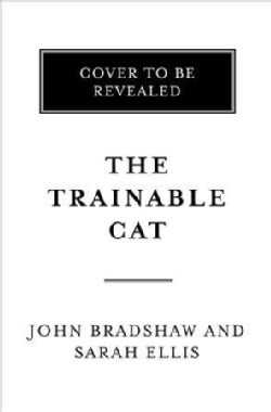 The Trainable Cat: A Practical Guide to Making Life Happier for You and Your Cat (Paperback)