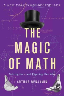 The Magic of Math: Solving for X and Figuring Out Why (Paperback)