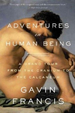 Adventures in Human Being: A Grand Tour from the Cranium to the Calcaneum (Paperback)