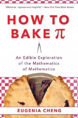 How to Bake Pi: An Edible Exploration of the Mathematics of Mathematics (Paperback)