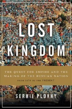 Lost Kingdom: The Quest for Empire and the Making of the Russian Nation (Hardcover)