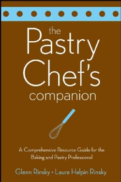 The Pastry Chef's Companion: A Comprehensive Resource Guide for the Baking and Pastry Professional (Paperback)