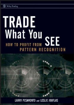 Trade What You See: How to Profit from Pattern Recognition (Hardcover)