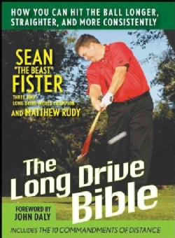 The Long-Drive Bible: How You Can Hit the Ball Longer, Straighter, and More Consistently (Hardcover)