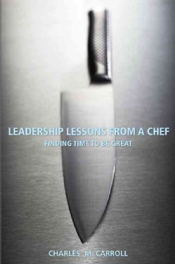 Leadership Lessons from a Chef: Finding Time to Be Great (Paperback)