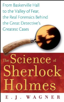 The Science of Sherlock Holmes: From Baskerville Hall to the Valley of Fear, the Real Forensics Behind the Great ... (Paperback)