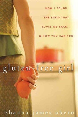 Gluten-free Girl: How I Found the Food That Loves Me Back...and How You Can Too (Hardcover)