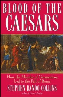 Blood of the Caesars: How the Murder of Germanicus Led to the Fall of Rome (Hardcover)