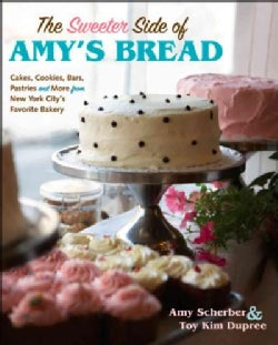 The Sweeter Side of Amy's Bread (Hardcover)