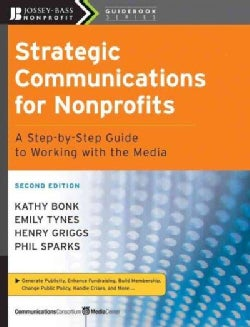 Strategic Communications for Nonprofits: A Step-by-Step Guide to Working With the Media (Paperback)