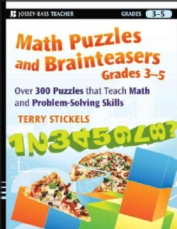 Math Puzzles and Brainteasers, Grades 3-5: Over 300 Puzzles That Teach Math and Problem-Solving Skills (Paperback)