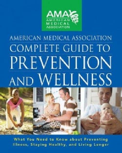 American Medical Association Complete Guide to Prevention and Wellness (Hardcover)