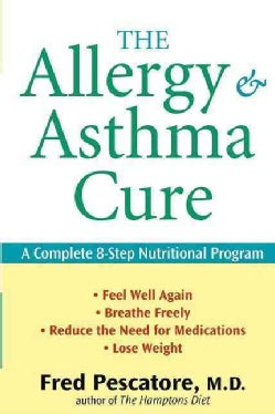 The Allergy and Asthma Cure: A Complete 8-step Nutritional Program (Paperback)